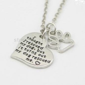 I thought I rescued my dog but my dog rescued me - necklace